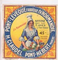Etiquette De Fromage -   Pont L'évêque Fabriqué En Normandie 45 % MAT G Affiné à Pont Hébert  H. CLAUDEL - Cheese