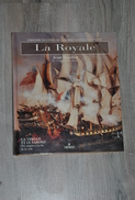 Rare Livre  Sur La Royale, La Marine Française  Des Origines à La Fin De La Voile - Français