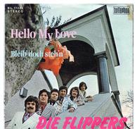 45T : DIE FLIPPERS - HELLO MY LOVE / BLEIB' DOCH STEH'N - Vinyl Records