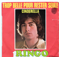 45T : RINGO - TROP BELLE POUR RESTER SEULE / CINDERELLA - Disco, Pop