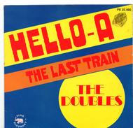 45T : THE DOUBLES - HELLO-A / THE LAST TRAIN - Rock