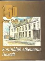 Hasselt : 150 Jaar Koninklijk Atheneum