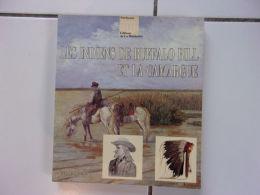 Les Indiens De Buffalo Bill Et La Camargue ( éditions La Martinière 1994 ) TBE - Altre Collezioni