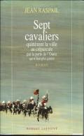 Livre  De Jean Raspail - Sept Cavaliers  Edit Robert Laffont  De 1993 - Aventure