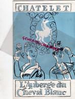 OPERA-OPERETTE- THEATRE DU CHATELET-L' AUBERGE DU CHEVAL BLANC- DEUTSCH- CHARELL-MULLER-BARNEY-RIEDINGER-SARDOU- HARBELL - Programmes