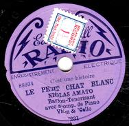 78 T. -  20 Cm - état B - Nicolas AMATO - LE PETIT CHAT BLANC - MON AMI PIERROT - 78 T - Disques Pour Gramophone