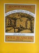 2156 -Suisse Valais Dôle Blanche Le Caveau Saviesan - Etiquettes