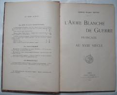 L´ARME BLANCHE DE GUERRE FRANCAISE Au XVIII° SIECLE - 1910 .. CAPITAINE MAURICE BOTTET . - Livres, BD, Revues