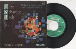 DISQUE VINYLE 45 TOURS  SWINGLE SINGERS JAZZ SEBASTIEN BACH Jean SINFONIA FUGUE EN Ré MAJEUR PHILIPS - Jazz