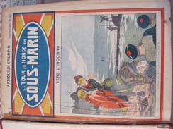 Arnould Galopin Le Tour Du Monde En Sous Marin 99 Fascicules 790 Pages 1925 1926 Marine Bateau Voyage - 1901-1940