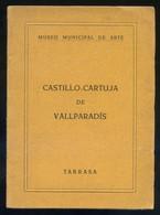 Terrassa *Castillo-Cartuja De Vallparadís* Ed. Museo Municipal De Arte. 28 Pags. - Folletos Turísticos