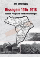 Jan Vancoillie Bissegem 1914 1918 Tussen Flugplatz En Munitionslager NIEUW BOEK - Wevelgem Kortrijk Marke Heule Gullegem - Guerre 1914-18