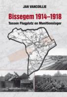 Jan Vancoillie Bissegem 1914 1918 Tussen Flugplatz En Munitionslager NIEUW BOEK - Wevelgem Kortrijk Marke Heule Gullegem