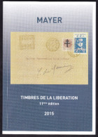 LIBERATION CATALOGUE MAYER DES TIMBRES DE LA LIBERATION 11EME EDITION NOVEMBRE 2015 FRANCO PORT POUR LA FRANCE
