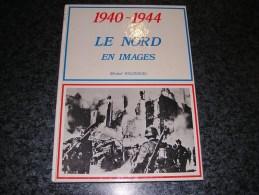 1940 1944 LE NORD EN IMAGES Rousseau Régionalisme Guerre 40 45 Coudekerque Tourcoing Dunkerque Lille Ascq Résistance FFI - Guerra 1939-45