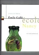 EMILE GALLE ET L ECOLE DE NANCY PAR CHRISTIAN DEBIZE 1998 ARCHITECTURE MEUBLE PATE DE VERRE CERAMIQUE ART NOUVEAU - Art