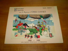 100 Cartes Postales Satiriques 1899 1906 Sous Le Septennat De Emile Loubert, Montélimar De Noelle Marcel - Libros & Catálogos