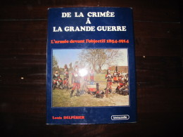 De La Crimée à La Grande Guerre  L'armée Devant L'objectif 1854 1914 Louis Delperier - Books