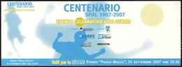 FOOTBALL - EVENTO CELEBRATIVO CENTENARIO SPAL 1907-2007 - BIGLIETTO INGRESSO - Eintrittskarten