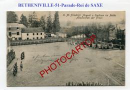 Parade-BETHENIVILLE-Roi De SAXE-König Von Sachsen-CARTE Imprimee Allemande-Guerre 14-18-1 WK-FRANCE-51- - Bétheniville