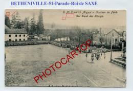 Parade-BETHENIVILLE-Roi De SAXE-König Von Sachsen-CARTE Imprimee Allemande-Guerre 14-18-1 WK-FRANCE-51-Feldpost- - Bétheniville
