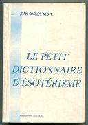 Jean DARLES, M.S.T. Le Petit Dictionnaire D'ésotérisme - Esotérisme