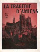 LA TRAGEDIE D AMIENS GUERRE BLITZKRIEG MAI JUIN 1940 SOMME - Livres