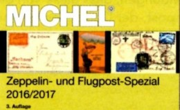 MICHEL Zeppelin-/Flugpost Spezial Katalog 2017 Neu 89€ Mit Flugpost-Ausgaben In Alle WELT Topics Catalogues Of The World - Manuals