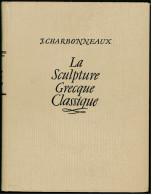 CHARBONNEAUX J. : La Sculpture Grecque Classique, Tome 2, La Guilde Lu Livre Lausanne - ( 1945 ) Reproduct - Archäologie