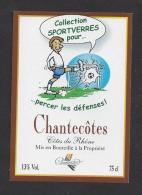 Etiquette De Vin Côtes Du Rhône  -  Percer Les Défenses -  Chantecôtes -  Foot - Soccer