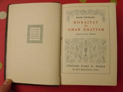 Robaiyat De Omar Khayyam. 1931. Franz Toussaint. édition D'art H. Piazza. Traduits Du Persan. Reliure - Poésie