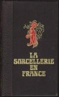JULES GARINET / LA SORCELLERIE EN FRANCE  Histoire De La Magie Jusqu'au XIX Siècle / EDITIONS FRANCOIS BEAUVAL 1970 F5 - Esotérisme