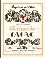 Etiquette  Chrême De CACAO -  à L'alcool De Canne - Liqueurs  Créoles LITTEE - Pointe à Pitre - GUADELOUPE - - Rum