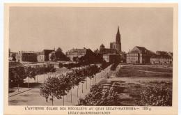 STRASBOURG - ANCIENNE EGLISE DES RECOLLETS AU QUAI LEZAY-MARNESIA -1884 - Le Strasbourg Disparu -Maison D´Art Alsacienne - Strasbourg