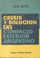 CRISIS Y SOLUCION DEL COMERCIO EXTERIOR ARGENTINO LIBRO AUTOR JULIO NOTTA EDICIONES PROBLEMAS NACIONALES - Economie & Business