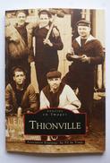 SU-17-015  : Mémoire En Images  Editions Sutton LIVRE DE CARTES POSTALES DE THIONVILLE - Thionville