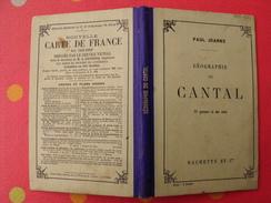 Géographie Du Département Du Cantal. Joanne. Hachette  1909. Gravures + Carte Dépliable - 1901-1940