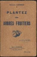 EDOUARD LANGEVIN PLANTEZ DES ARBRES FRUITIERS RUSTICA 1942 ARBORICULTURE TAILLE VERGER PECHER POIRIER POMMIER NOYER ETC - Garden