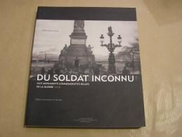 DU SOLDAT INCONNU AUX MONUMENTS COMMEMORATIFS BELGES DE LA GUERRE 14 18 Régionalisme Stèle Joyeuse Entrée Architecture - Guerre 1914-18