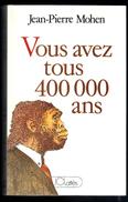 Livre: Vous Avez Tous 400 000 Ans Par Jean Pierre Mohen (16-2795) - Histoire
