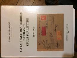 BAILLARGEAT R. - CAT. DE COTATIONS DES TP DE FRANCE SEULS / LETTRE - DERNIERE EDIT 1996 - RR - Posttarieven