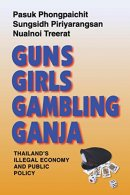 Guns, Girls, Gambling, Ganja: Thailand's Illegal Economy And Public Policy. - Alte Bücher