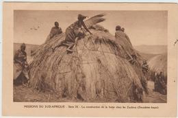 MISSIONS DU SUD AFRIQUE - SERIE IX - LA CONSTRUCTION DE LA HUTTE CHEZ LES ZOULOUS - Missions