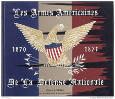 ARME AMERICAINE DEFENSE NATIONALE GUERRE 1870 1871 PEABODY REMINGTON SHARP SPENCER COLT FUSIL REVOLVER LORAIN BOUDRIOT - Books