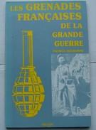 Les Grenades Françaises De La Grande Guerre, Patrice Delhomme - Armes Neutralisées