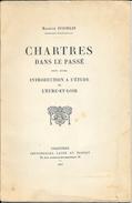 Chartres Dans Le Passé + Introduction à L'étude De L'Eure Et Loir Par Maurice Jusselin 1936 - Centre - Val De Loire