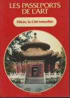 LES PASSEPORTS DE L ART /  PEKIN LA CITE INTERDITE / ASIE CHINE ARTS ARCHITECTURE DONSPF 60 - Kunst