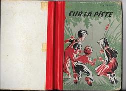 LIVRE DE LECTURE - SUR LA PISTE  Classe De 8e Et 7e Illustrations M. De La Pintière - Editions De L'Ecole 1956 332 Pages - 6-12 Ans
