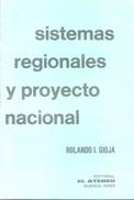 SISTEMAS REGIONALES Y PROYECTO NACIONAL LIBRO AUTOR ROLANDO I. GIOJA LIBRERIA EL ATENEO AÑO 1977 229 PAGINAS - Economie & Business