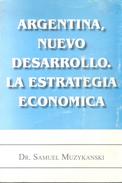 ARGENTINA - NUEVO DESARROLLO LA ESTRATEGIA ECONOMICA LIBRO AUTOR DR. SAMUEL MUZYKANSKI AÑO 2008 355 PAGINAS DEDI - Economie & Business